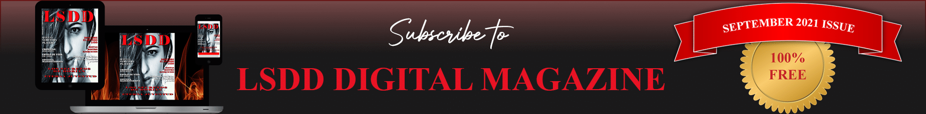 Subscribe to LSDD Magazine Where You can be In